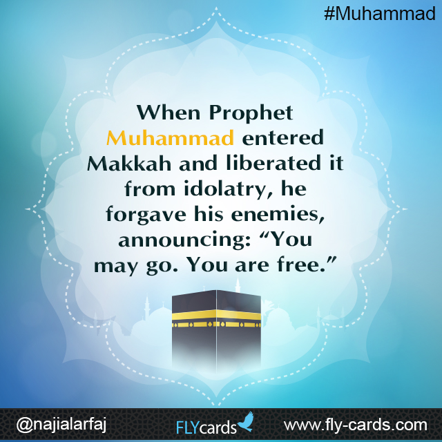 """When Prophet Muhammad entered Makkah and liberated it from idolatry, he forgave his enemies, announcing: """"You may go. You are free."""""""