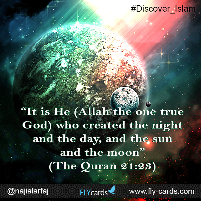 """It is He (Allah the one true God) who created the night and the day, and the sun and the moon."" (The Quran 21:23)"