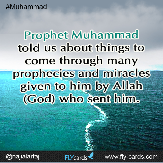 Prophet Muhammad told us about things to come through many prophecies and miracles given to him by Allah (God) who sent him.