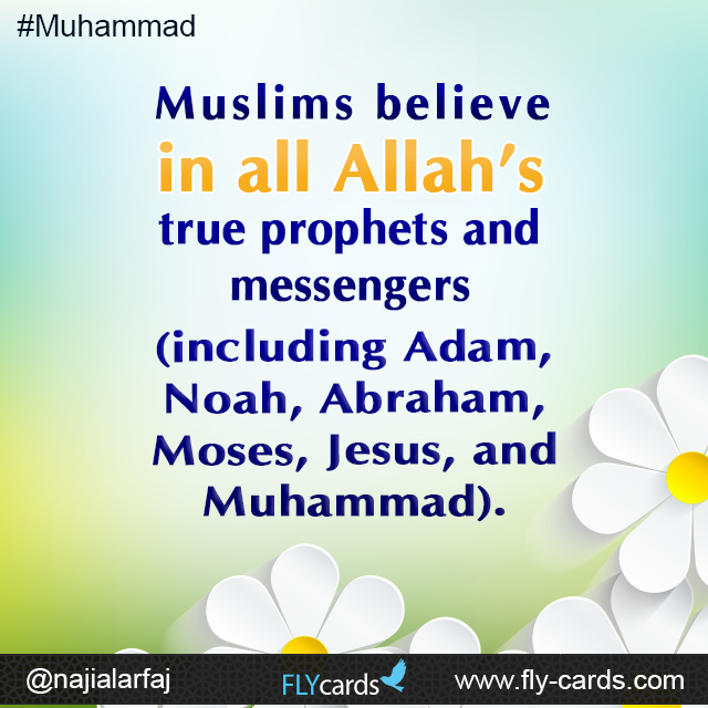Muslims believe in all Allah's true prophets and messengers (including Adam, Noah, Abraham, Moses, Jesus, and Muhammad).