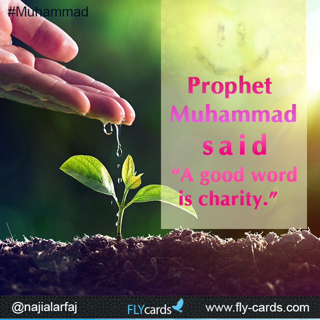 "Prophet Muhammad said: ""A good word is charity."""