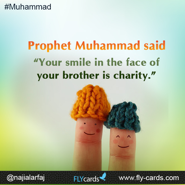 """Prophet Muhammad said: """"Your smile in the face of your brother is charity."""""""