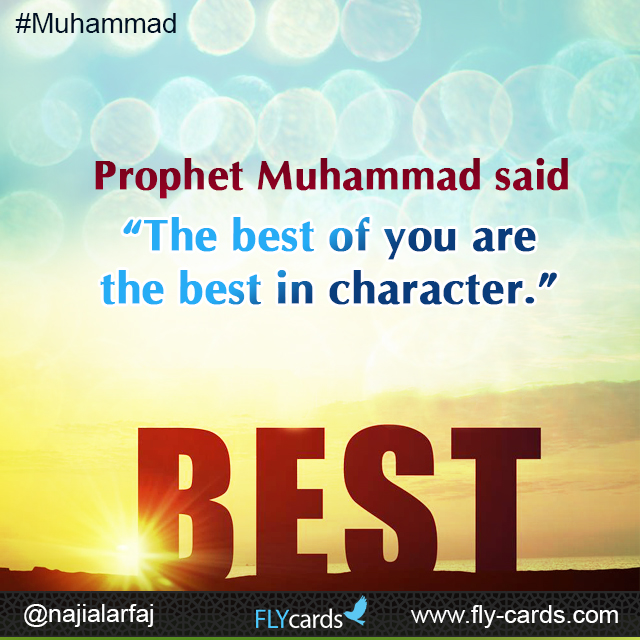 "Prophet Muhammad said: ""The best of you are the best in character."""