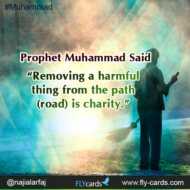 """Prophet Muhammad said: """"Removing a harmful thing from the path (road) is charity."""""""