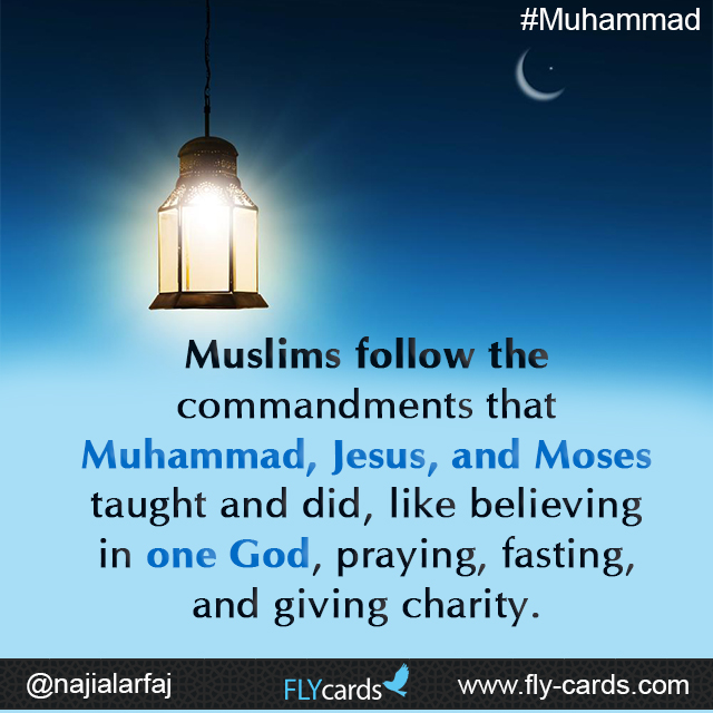 Muslims follow the commandments that Muhammad, Jesus, and Moses taught and did, like believing in one God, praying, fasting, and giving charity.