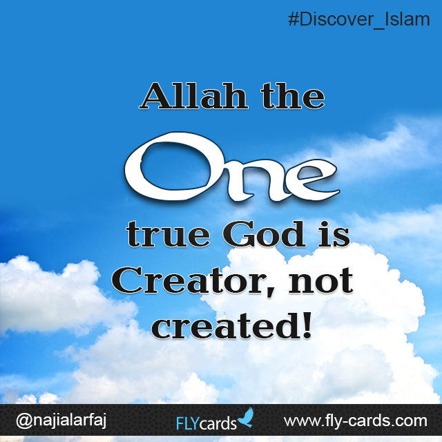 Allah the One true God is Creator, not created!