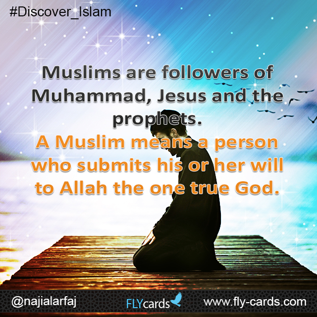 Muslims are followers of Muhammad, Jesus and the Prophets. A Muslim means a person (he or she) who submits to Allah, the one true God.