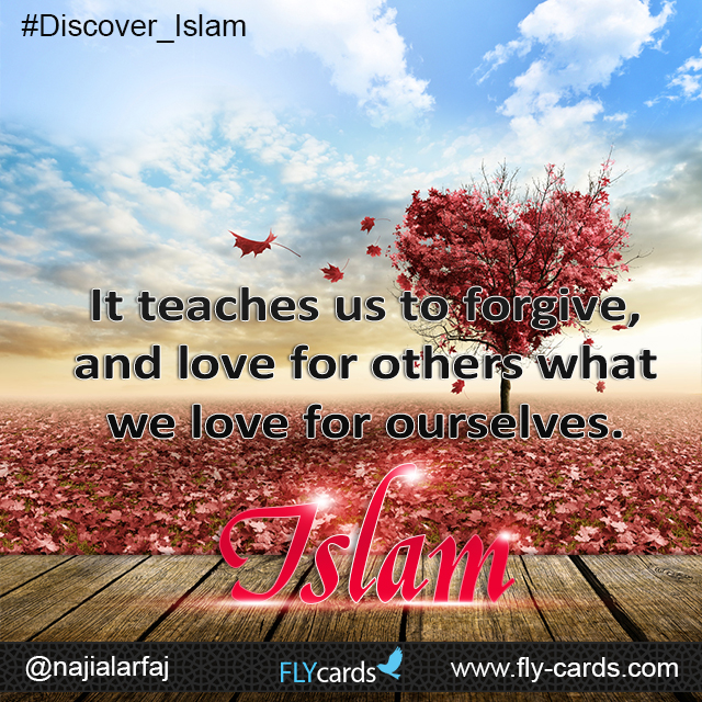 It teaches us to forgive, and love for others what we love for ourselves. Islam!