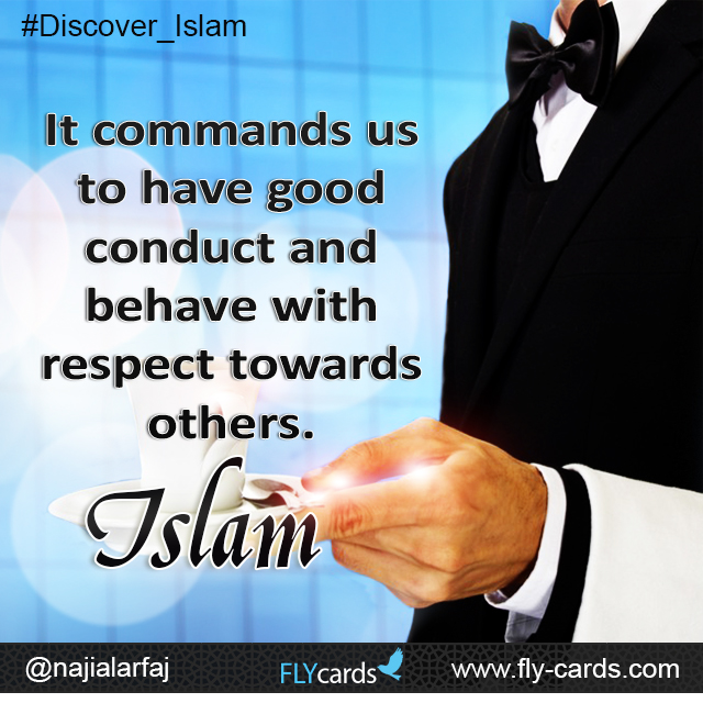 It commands us to have good conduct and behave with respect towards others . islam