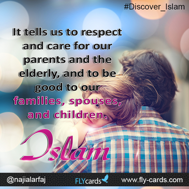 It tells us to respect and care for our parents and the elderly, and to be good to our families, spouses, and children. Islam!