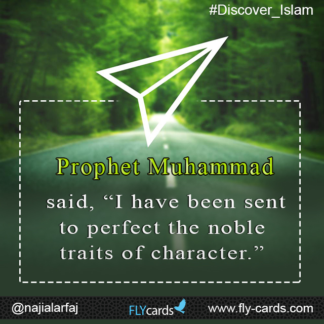 "Prophet Muhammad said, ""I have been sent to perfect the noble traits of character."""