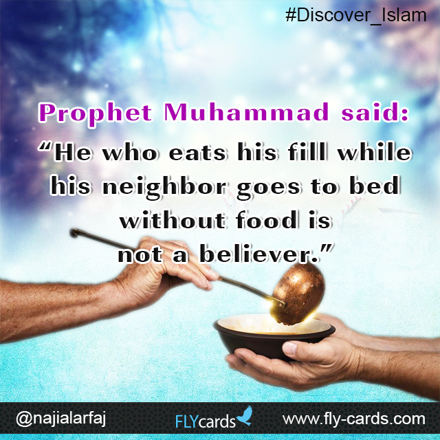 """Prophet Muhammad said:  """"He who eats his fill while his neighbor goes to bed without food is not a believer."""""""