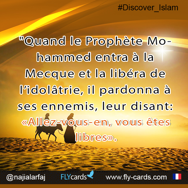 """When Prophet Mohammed entered Makkah and liberated it from idolatry,he forgave his enemies, announcing:""""You may go. You are free."""""""