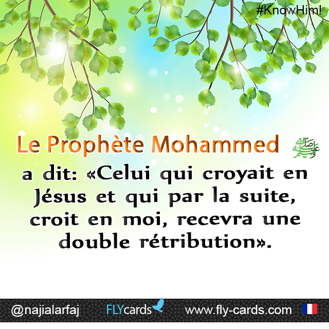 """Prophet Muhammad said, """"If a man believes in Jesus and then believes in me [Muhammad], he will get a double reward."""""""