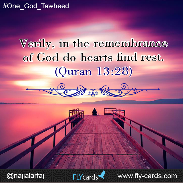 Verily, in the remembrance of God do hearts find rest. (Quran 13:28)