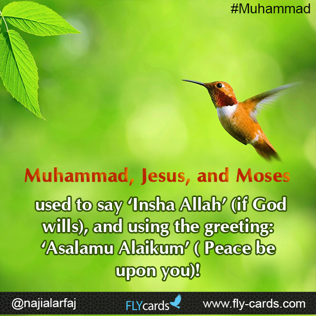 Muhammad, Jesus, and Moses used to say 'Insha Allah' (if God wills), and using the greeting:   'Asalamu Alaikum' ( Peace be upon you)!