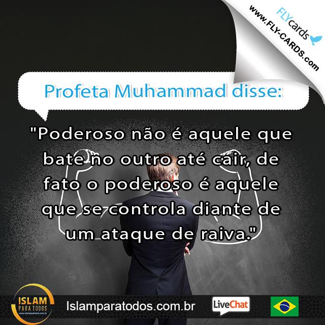 """Profeta Muhammad disse: """"Poderoso não é aquele que bate no outro até cair, de fato o poderoso é aquele que se controla diante de um ataque de raiva."""""""