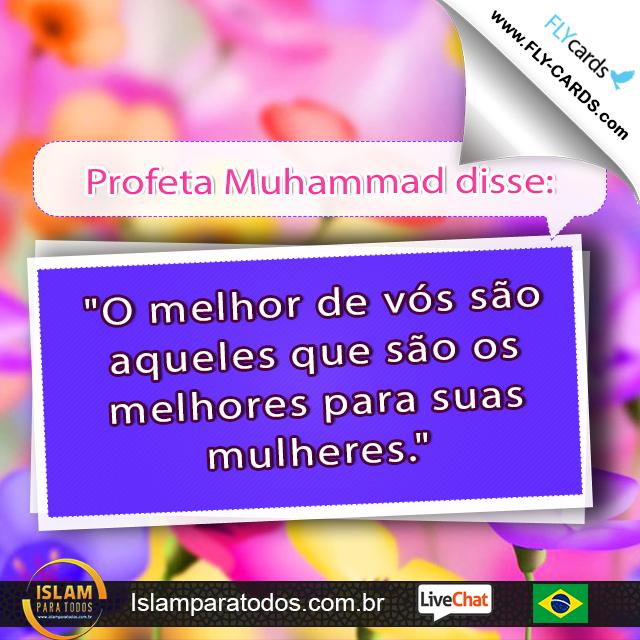 """Profeta Muhammad disse: """"O melhor de vós são aqueles que são os melhores para suas mulheres."""""""