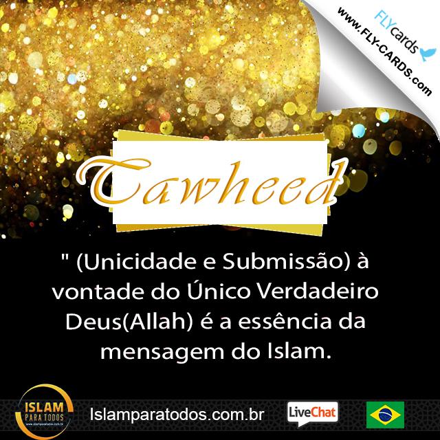 """""""Tawheed"""" (Unicidade e Submissão) à vontade do Único Verdadeiro Deus(Allah) é a essência da mensagem do Islam."""