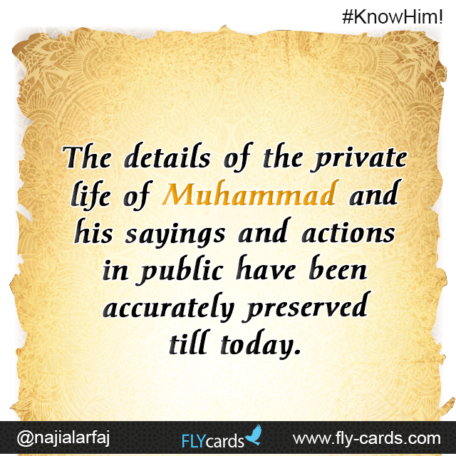 The details of the private life of Muhammad and his sayings and actions in public have been accurately preserved till today.