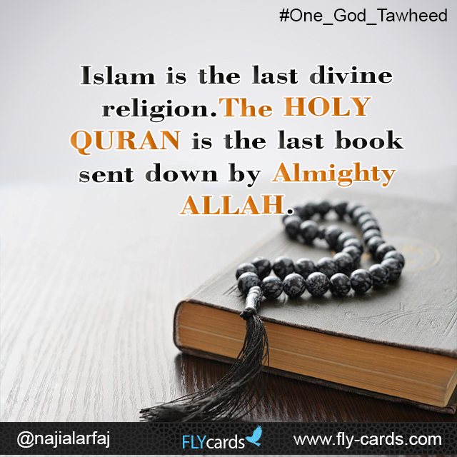 Islam is the last divine religion. The HOLY QURAN is the last book sent down by Almighty ALLAH.