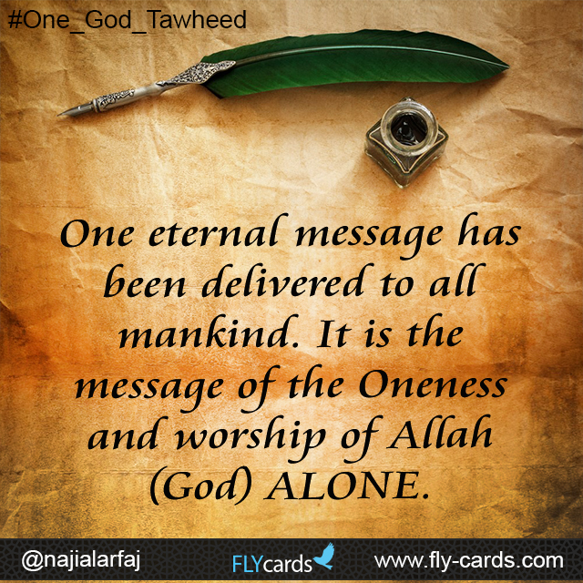 One eternalmessage has been delivered to all mankind. It is the message of the Oneness and worship of Allah (God) ALONE.